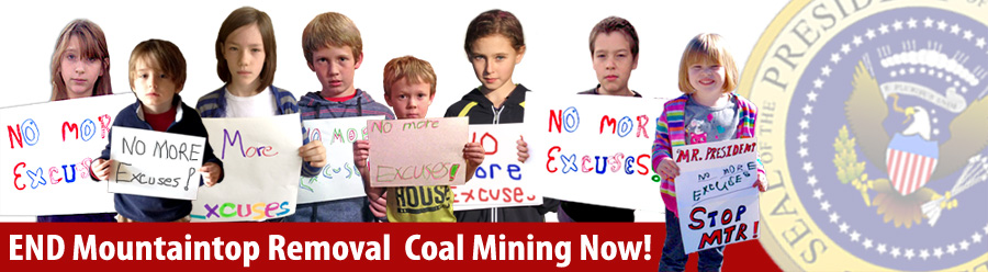 Tell the President: No More Excuses, End Mountaintop Removal!